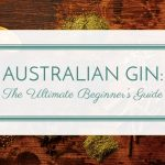 Australian Gin: The Ultimate Guide - Header
