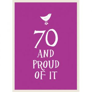 And Proud Of It Books - 18, 21, 30, 40, 50, 60, 70, 80, 90 - 70th Birthday Gift Ideas