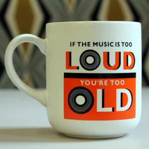 If The Music Is Too Loud; You're Too Old - Mug - 70th Birthday Gift Ideas