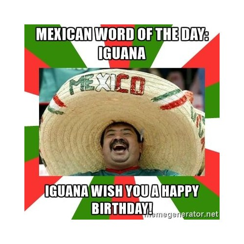 Come Back One Year Happy Birthday Meme Mexican
