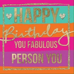 Happy birthday you fabulous person you. - Happy Birthday Messages