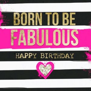 Born to be fabulous happy birthday. - Happy Birthday Messages