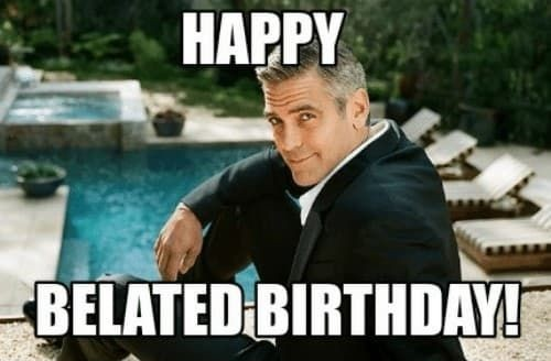 27 Belated Birthday Memes To Get You Out Of Trouble
